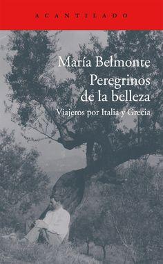Peregrinos de la belleza : viajeros por Italia y Grecia / María Belmonte http://encore.fama.us.es/iii/encore/record/C__Rb2686891?lang=spi