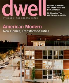 AMERICAN MODERN  New Homes, Tranformed Cities  October 2006, Vol. 06 Issue 09,      Read more: http://www.dwell.com/magazine/american-modern.html#ixzz20Ll9ex1m