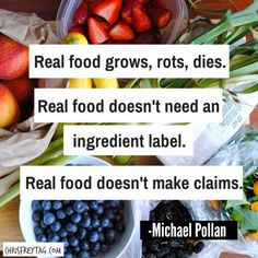 "A poster with fresh fruits and veggies on the table and the quote ""Real food grows, rots, dies. Michael Pollan."""