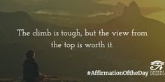 Affirmation of the Day: #AffirmationOftheDay The climb is tough but the view…