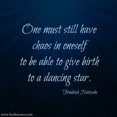 One must still have chaos in oneself to be able to give birth to a dancing star. - Frederich Nietzsche #Nietzsche #quote