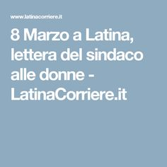 8 Marzo a Latina, lettera del sindaco alle donne - LatinaCorriere.it