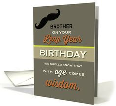 Brother Leap Year Birthday Customizable with Age comes Wisdom Humor card by PamJArts #anycardimaginable