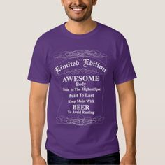 A funny novelty tee shirt done in a typography style with swirly flourishes. The fun saying on it reads, Limited Edition - Awesome Body - Made to The Highest Spec - Built To Last - Keep Moist With Beer - To avoid Rusting. So cool and an ideal birthday present idea for men, bound to raise a few laughs.
