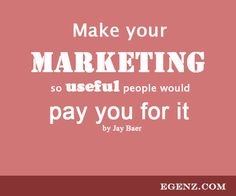 Make your marketing so useful people would pay you for it by Jay Baer. We also provide services such as Malaysia Website Design, Web Development Kuala Lumpur, Groupon Website, Auction Website, Ecommerce, SMS Blast Malaysia, Internet Marketing, SEO, Online Advertising Malaysia and etc. For more information, please visit our website www.Egenz.com or call us now +603-62099903.