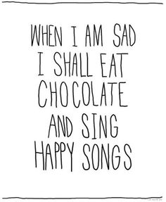 Bill Giyaman posted When I am sad I shall eat chocolate and sing happy songs. to their -inspiring quotes and sayings- postboard via the Juxtapost bookmarklet. The Words, Cool Words, Great Quotes, Quotes To Live By, Inspirational Quotes, Motivational, Awesome Quotes, Positive Energie, Happy Song