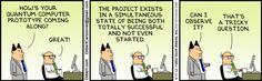 """Quantenprojekte.     Sie sind gleichzeitig im Zustand """"fertig"""" und """"noch nicht angefangen"""". (Bisher waren doch immer alle Projekte """"bald fertig"""" ....) Das dumme nur an Quantenprojekten: Man kann den Zustand nicht beobachten ..."""