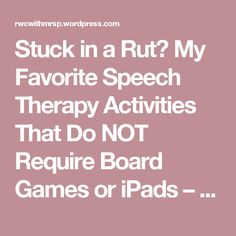 Stuck in a Rut? My Favorite Speech Therapy Activities That Do NOT Require Board Games or iPads – RWC With Mrs. P