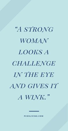 A strong woman looks a challenge in the eye and gives it a wink! // PCOSLiving.com // Motivational Quotes for Women // Face Your Challenges // Find your strength // Quotes about confidence