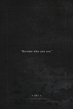 Become who you are, not who they want you to be.