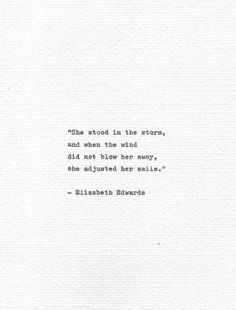 """Quotes Discover Items similar to Elizabeth Edwards Inspirational Type """"She stood in the storm"""" Vintage Typewriter Hand Typed Print Motivational Words Typed Literary Quote on Etsy Motivational Quotes For Women, Meaningful Quotes, Positive Quotes, Inspirational Quotes, Typed Quotes, Book Quotes, Me Quotes, Attitude Quotes, Lyric Quotes"""