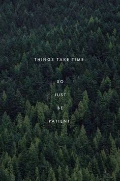 Things take time.  So just be patient.  #LetYourSelfGo #NomadYOGI #meditate #patience