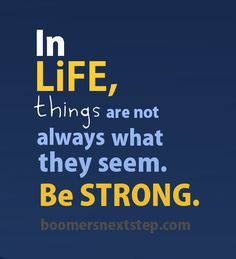 In Life, things are not always  what they seem. Be strong.  #switchedonboomers  #boomersnextstep #Baby Boomers   #Boomers Next Step #Retirement  #Retirement Lifestyle  #Lifestyle for over 50s #Mature Workers #Online Business