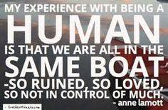 My experience of being human - Anne Lamott Anne Lamott, Believe In Me Quotes, Quotes To Live By, Wall Quotes, Life Quotes, Normal Quotes, Great Quotes, Inspirational Quotes, Empowering Quotes