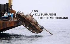 I Go Kill Submarine For The Motherland