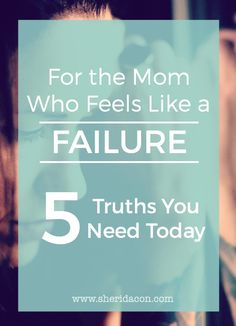 So, Mama. . . you messed up again? Afraid you might just be ruining your kids' lives? Think again. I know you feel like a failure. But here are five important truths you need to know today that might just change everything.