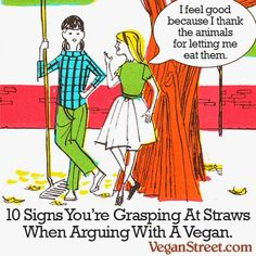 The Vegan Street Blog from the Vegan Feminist Agitator: Ten Signs that You're Grasping at Straws When Arguing with a Vegan…