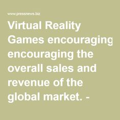Virtual Reality Games encouraging the overall sales and revenue of the global market. - PressNews.biz