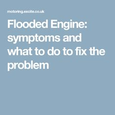 Flooded Engine: symptoms and what to do to fix the problem