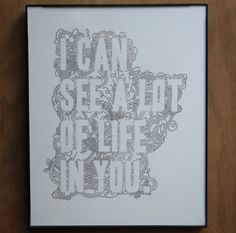 """""""I can see a lot of life in you."""" print by Amelia Mae.  Oh Sufjan, you lyrical genius."""