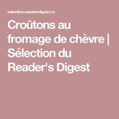Croûtons au fromage de chèvre   Sélection du Reader's Digest