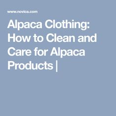 Alpaca Clothing: How to Clean and Care for Alpaca Products  