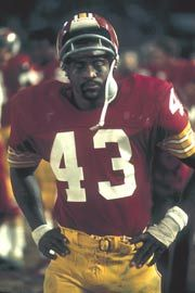 #43 Larry Brown - Running Back - Named NFL Most Valuable Player in 1972-73 season... Second leading Redskins' rusher of all-time with 5,875 yards... Shares the Redskins' all-time single game record with four touchdowns... Appeared in four consecutive Pro Bowls from 1969-1972. Says greatest accomplishment was being named league MVP... Lists coach Vince Lombardi as greatest inspiration.