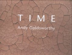 New Book: Time : Andy Goldsworthy / chronology by Terry Friedman, 2000.