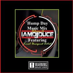 DJ Duce - Hump Day Mix Featuring Unsigned Artist - Vol 16 by IamDjDuce