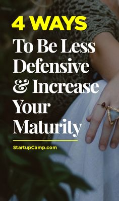 4 Ways to Be Less Defensive & increase Your Maturity -  Major growth from this article!