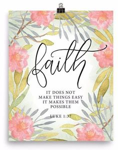 """Floral Faith Quote Art Print Bible Verses About Faith:Faith quote: """"It does not make things easy it makes them possible."""" Luke Museum-quality posters made on thick, durable, matte paper. Lds Quotes, Religious Quotes, Bible Verses Quotes, Bible Scriptures, Faith Quotes, Inspirational Quotes Faith, Christianity Quotes, Art Prints Quotes, Quote Art"""