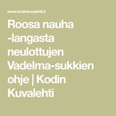 Roosa nauha -langasta neulottujen Vadelma-sukkien ohje | Kodin Kuvalehti