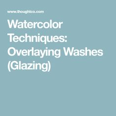 Watercolor Techniques: Overlaying Washes (Glazing) #watercolorarts