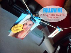 Follow Me Sexy Tease... Surprise your sweetheart with a hanging trail of pictures leading to YOU ready in the bedroom!   www.thedatingdivas.com  #marriage #dateideas #giftsforhim