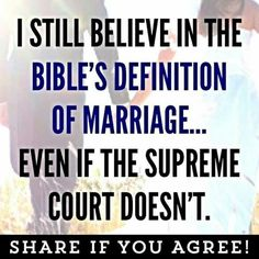 I still believe in the Bible's definition of marriage even if the Supreme Court doesn't.