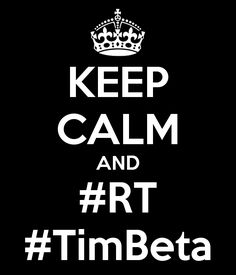 KEEP CALM AND RT TimBeta