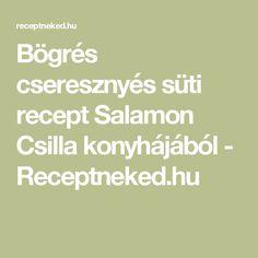 Bögrés cseresznyés süti recept Salamon Csilla konyhájából - Receptneked.hu
