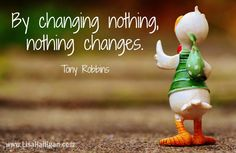 #success #change #quote By changing nothing, nothing changes. - Tony Robbins
