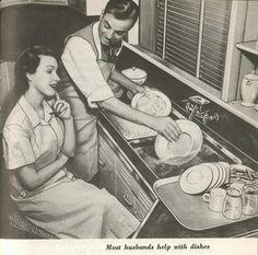 ...is in the kitchen doing the dishes; but once in a great while she gets lucky and he does them for her