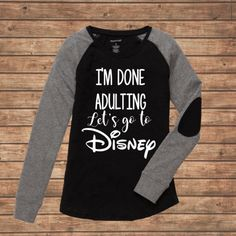 Disney Shirt / I'm done Adulting / Let's go to Disney/ funny disney shirts [Disney Shirts] - LittleButFierceCo