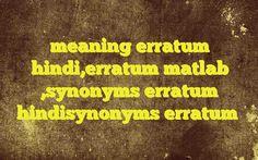 meaning erratum hindi,erratum matlab ,synonyms erratum hindisynonyms erratum Meaning of  erratum in Hindi  SYNONYMS AND OTHER WORDS FOR erratum  मुद्रण या लेखन में अशुद्धि या भूल→Erratum शुद्धि-पत्र→errata,Erratum भूल→mistake,error,mis-step,gaffe,misdoing,erratum Definition of erratum an error in printing or writing.   Example Sentences of erratum0  Tag:... English Grammar Tutorial, Learn English Grammar, Learning English, English Language, What Is Meant, Meant To Be, Sentence Examples, Dictionary Words, English Sentences