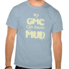 My GMC Can Smell MUD Shirts