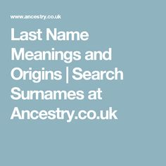 Last Name Meanings and Origins | Search Surnames at Ancestry.co.uk
