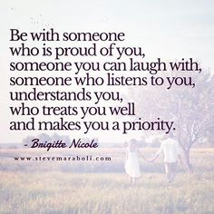 Be with someone who is proud of you someone you can laugh with someone who listen to you understands you who treats you well and makes you a priority - Brigette Nicole Favorite Quotes, Best Quotes, Love Quotes, Inspirational Quotes, Dark Quotes, Sassy Quotes, Proud Of Myself Quotes, Quotes To Live By, Be With Someone Who Quotes