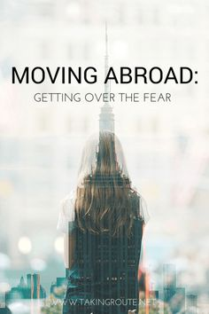 Moving Abroad: Getting Over the Fear | TakingRoute.net