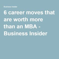 6 career moves that are worth more than an MBA - Business Insider