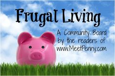 This community board is maintained by the readers at www.MeetPenny.com and dedicated to ideas that promote frugality, financial stewardship, and living within your means. Living frugally doesn't mean you are poor... it means you are SMART!