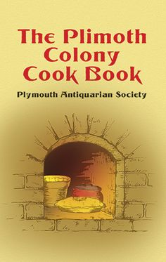 The Plimoth Colony Cook Book by Plymouth Antiquarian Society Date, Colonial Recipe, Squash Muffins, Drop Cake, Bubble And Squeak, Fish Chowder, Colonial America, Vintage Cookbooks, Cursed Child Book