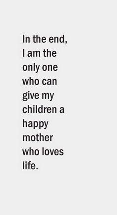 最終的には、子どもに人生を愛している幸せな母親を与えてあげられるのは私しかいない。