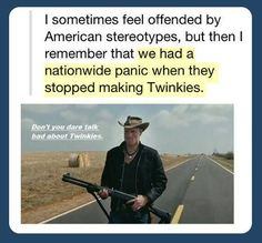twinkies>>>LOL I ACTUALLY DON'T LIKE TWINKIES BUT THIS IS FUNNY